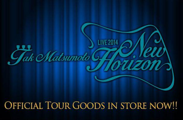 Tak Matsumoto LIVE 2014 -New Horizon-ツアーグッズがB'z the Storeにて販売開始!