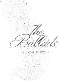 The Ballads ~Love & B'z~ ~B'z公式バラード・ベストアルバム~